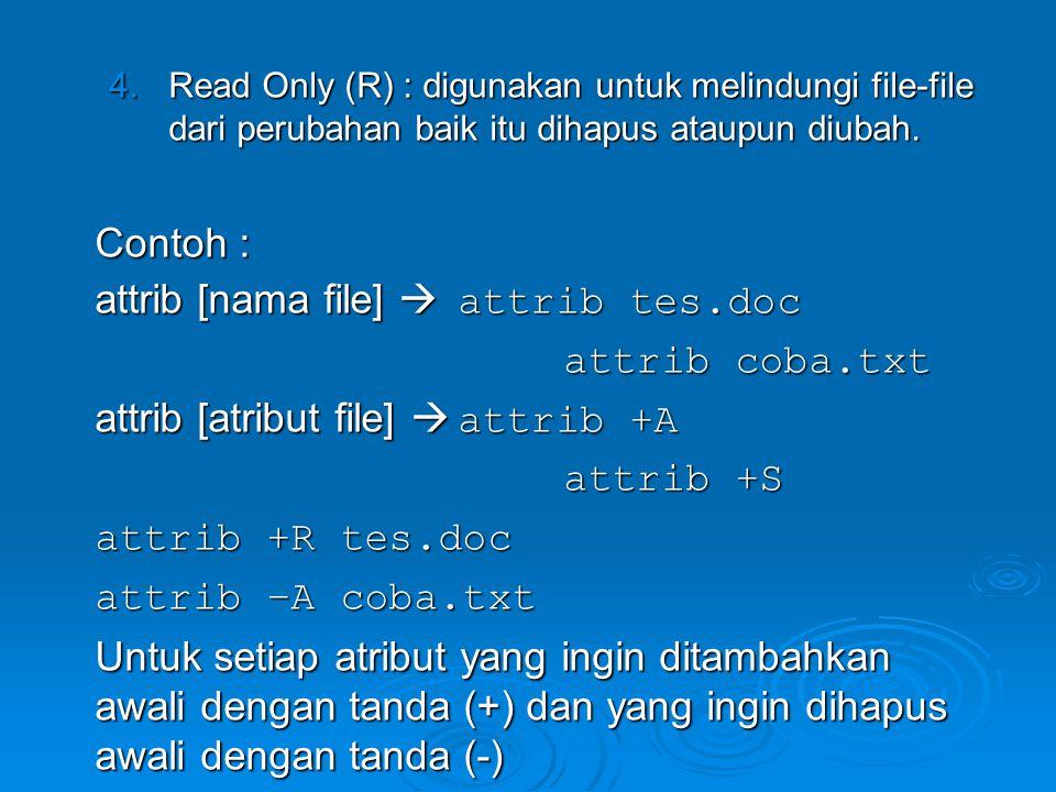 attrib [nama file]  attrib tes.doc attrib coba.txt